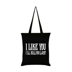 I Like You Ill Kill You Last Tote Bag