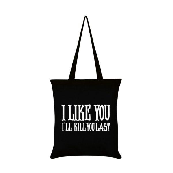 I Like You Ill Kill You Last Tote Bag